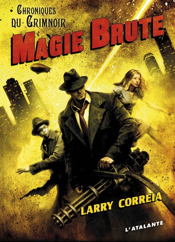 Chroniques du Grimnoir : Magie Brute (Larry Correia - 2012) Livre-magie-brute-1