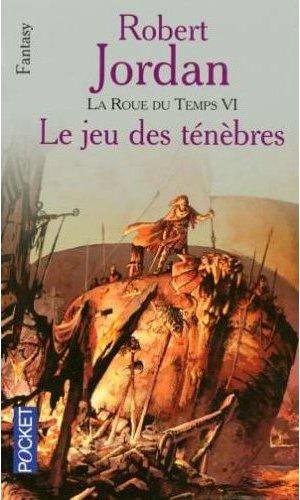 Jordan Robert - Le jeu des Ténèbres - La Roue du Temps T6 Livres-le-jeu-des-tenebres-160-6