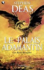 Les rois-dragons - Le Palais Adamantin